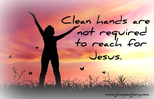 Clean hands Not Required to Reach for Jesus.